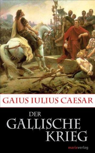 Der Gallische Krieg: Caesars Eroberung Galliens. (Kleine Historische Reihe)