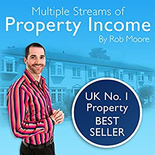 Multiple Streams of Property Income                   By:                                                                                                                                 Rob Moore                               Narrated by:                                                                                                                                 Peter Baker                      Length: 9 hrs and 13 mins     382 ratings     Overall 4.5