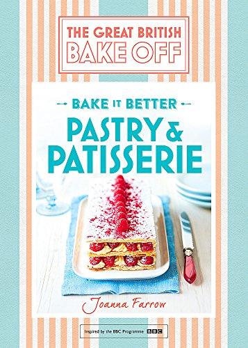 The Great British Bake Off: Bake it Better - Pastry & Patisserie
