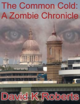 The Common Cold: A Zombie Chronicle (TCC: A Zombie Chronicle Book 1) by [David K Roberts]