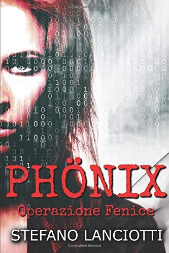 Phönix - Operazione Fenice: Il miglior thriller italiano degli ultimi anni!