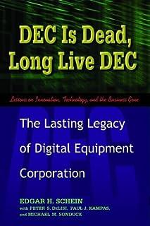 DEC Is Dead, Long Live DEC: The Lasting Legacy of Digital Equipment Corporation (English Edition)