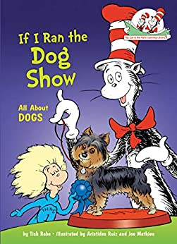 If I Ran the Dog Show: All About Dogs (Cat in the Hat's Learning Library) by [Tish Rabe, Aristides Ruiz, Joe Mathieu]