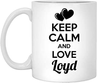 Mug Personalized With Name for Loyd - Keep Calm and Love Loyd Coffee Mug - Nice Sturdy Birthday Gifts for Men Women, On Christmas, 11Oz White tea cup