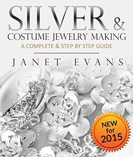 Silver & Costume Jewelry Making : A Complete & Step by Step Guide: (Special...
