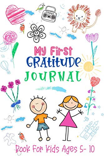 My First Gratitude Journal Book For Kids Ages 5-10: This Journal Designed To Focus on Being More Thankful Every Day