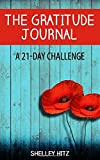 The Gratitude Journal: A 21-Day Challenge to More Gratitude, Deeper Relationships, and Greater Joy (A Life of Gratitude)
