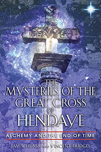 The Mysteries of the Great Cross of Hendaye: Alchemy and the End of Time (English Edition)