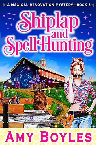 Shiplap and Spell Hunting (Magical Renovation Mysteries Book 6) by [Amy Boyles]