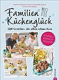 Familienkochbuch: Familienküchenglück. 120 Gerichte, die allen schmecken. Ein Kochbuch für die ganze Familie. Schnelle, einfache und gesunde Familienküche. Kochen für Kinder leicht gemacht.