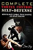 Complete Vortex Control Self Defense: Hand to Hand Combat, K