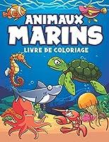 Animaux Marins livre de coloriage: cahier de coloriage Animaux Marins pour tout les enfants de 4 à 8 ans, 9-12 ans