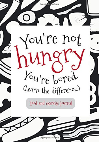 Food and Exercise Journal You're not hungry You're bored: Food Journal : Diet Planner with Calorie Counter ( * 150 Spacious Daily Record Pages) (Weight Loss Diary) (Volume 1)