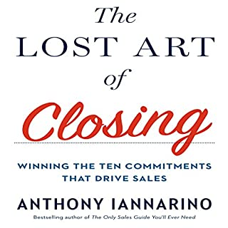 The Lost Art of Closing     Winning the Ten Commitments That Drive Sales              Written by:                                                                                                                                 Anthony Iannarino                               Narrated by:                                                                                                                                 Anthony Iannarino                      Length: 5 hrs and 9 mins     8 ratings     Overall 4.5