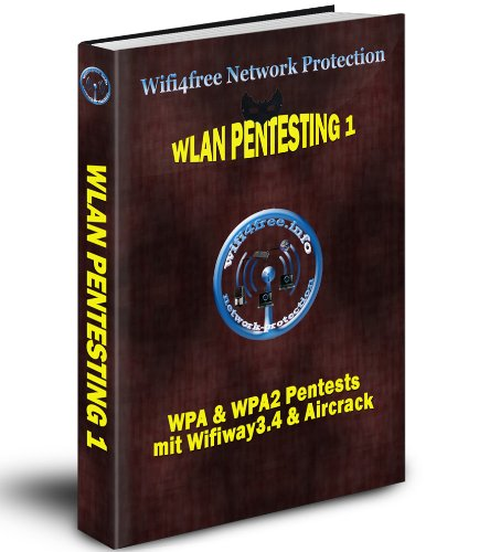 Wlan Pentesting 1 - WPA & WPA2 Pentests mit Wifiway3.4 (German Edition)