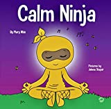 Calm Ninja: A Children€™s Book About Calming Your Anxiety Featuring the Calm Ninja Yoga Flow