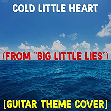 """Cold Little Heart (From """"Big Little Lies"""") [Guitar Theme Cover]"""