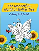 The Wonderfull World of Butterflies: Activity Book for Children, over 45 Coloring Designs, Ages 2-4, 4-8. Easy, Large picture for coloring with butterfly designs. Great Gift for Boys & Girls