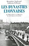 Les dynasties lyonnaises des Morins-Pons aux Mérieux - Du 19e siècle à nos jours