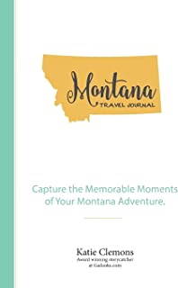 Montana Travel Journal: Capture the Memorable Moments of Your Montana Adventure.