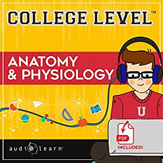 College Level Anatomy and Physiology                   Written by:                                                                                                                                 AudioLearn Content Team                               Narrated by:                                                                                                                                 Lisa Stroth                      Length: 15 hrs and 6 mins     Not rated yet     Overall 0.0