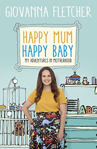 Happy Mum, Happy Baby: My adventures into motherhood (English Edition)