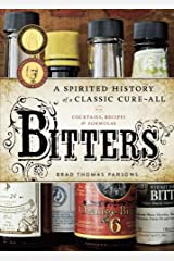 Bitters: A Spirited History of a Classic Cure-All, with Cocktails, Recipes, and Formulas Kindle Edition