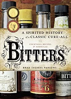Bitters: A Spirited History of a Classic Cure-All, with