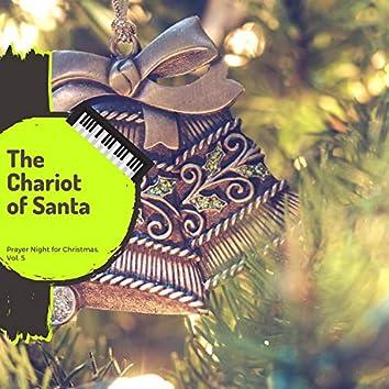 The Chariot Of Santa - Prayer Night For Christmas, Vol. 5