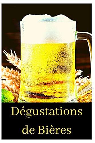 Dégustations de Bières: Carnet de notes Bières, Brune, Blonde, Ambré, Blanche, Rousse, Boissons Alcoolisées