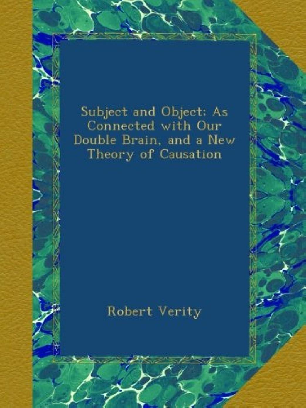 敗北投げる排出Subject and Object; As Connected with Our Double Brain, and a New Theory of Causation
