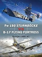 Fw 190 Sturmbocke vs B-17 Flying Fortress: Europe 1944-45 (Duel)