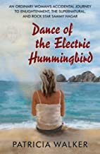 Dance of the Electric Hummingbird: An Ordinary Woman's Accidental Journey to Enlightenment, the Supernatural, and Rock Star Sammy Hagar