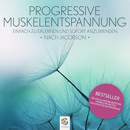 Progressive Muskelentspannung nach Jacobson - Einfach zu erlernen und sofort anzuwenden cover art
