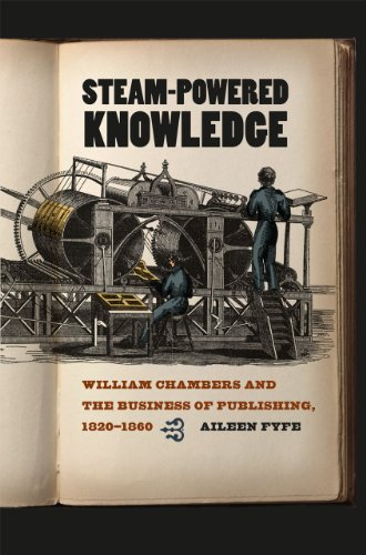STEAM POWERED KNOWLEDGE: William Chambers and the Business of Publishing, 1820-1860