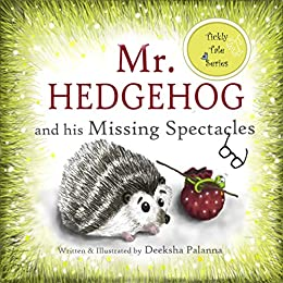 Mr. Hedgehog and his Missing Spectacles: A Tale of Friendship (Tickly Tales Series Book 1) by [Deeksha Palanna]