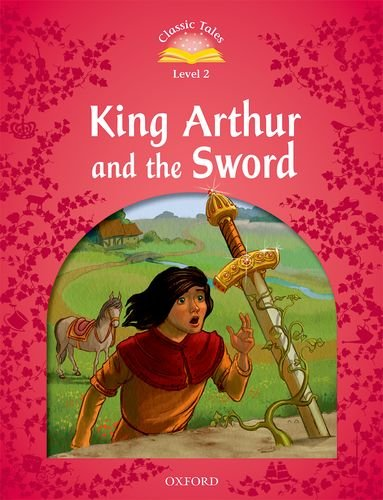 Level 2. King Arthur and the Sword (Classic Tales Second Edition)