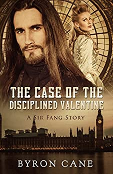 The Case of the Disciplined Valentine: A Sir Fang Story (Spanking erotic romance) by [Byron Cane, Victoria Cooper, Ina  Morata]