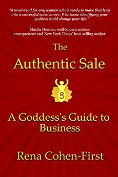 The Authentic Sale: A Goddess's Guide to Business by [Rena Cohen-First]