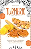 Turmeric Superfood: Amazing Health Remedies, Cookbook Recipes, and Beauty Treatments (Superfoods)