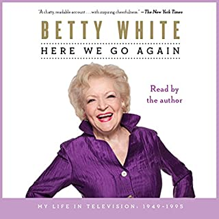 Here We Go Again     My Life In Television              By:                                                                                                                                 Betty White                               Narrated by:                                                                                                                                 Betty White                      Length: 2 hrs and 56 mins     221 ratings     Overall 4.5