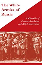 WHITE ARMIES OF RUSSIA A Chronicle of Counter-Revolution and Allied Intervention