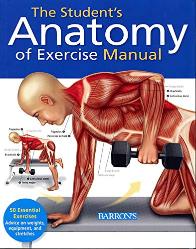 Student's Anatomy Of Exercise Manual: 50 Essential Exercises Including Weights, Stretches, And Cardio