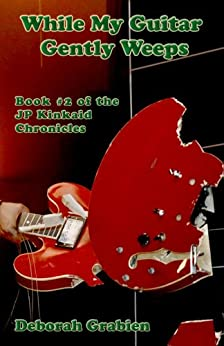 While My Guitar Gently Weeps: Book #2 of the JP Kinkaid Chronicles (English Edition) por [Deborah Grabien]