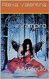 Vampiro: A Ascenção (Série Legados Eternos Livro 3) (Portuguese Edition)