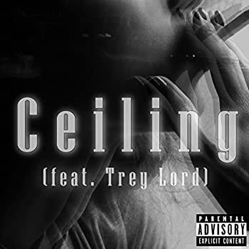 Ceiling  feat Trey Lord  [Explicit]