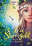 Lia Sturmgold – Die Macht der Kristalle (Lia Sturmgold-Serie, Band 1)