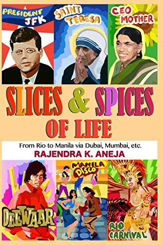 Slices And Spices Of Life: From Rio To Manila Via Dubai, Mumbai, Etc.