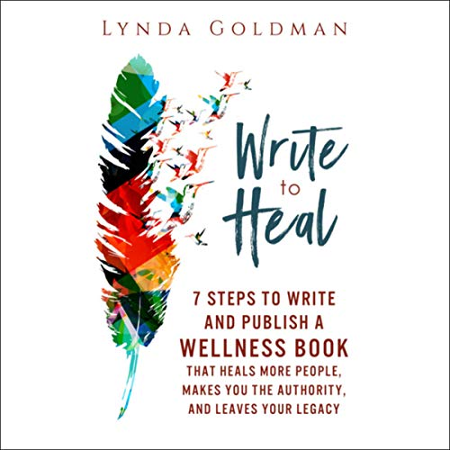 『Write to Heal: 7 Steps to Write and Publish a Wellness Book That Heals More People, Makes You the Authority, and Leaves Your Legacy』のカバーアート