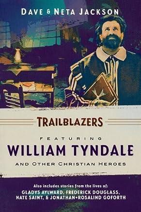 Trailblazers: Featuring William Tyndale and Other Christian Heroes (Trailblazer Books) (v. 3) by Jackson, Dave, Jackson, Neta (2009) Paperback